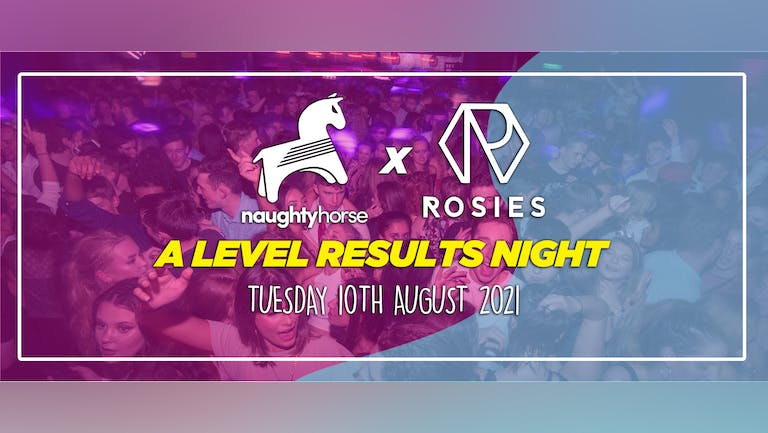 Rosies A-Level Results Night 2021 - Final 100 Tickets! [Naughty Horse]