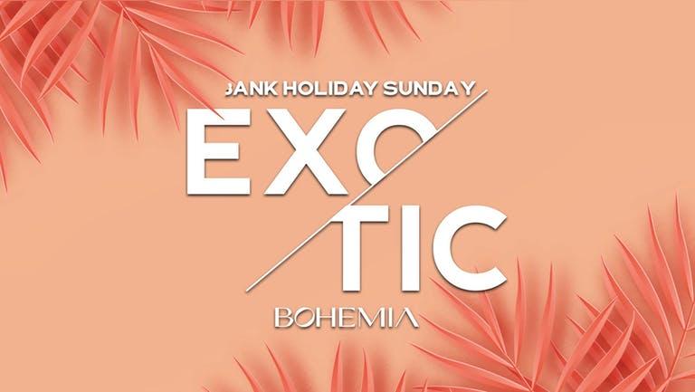 EXOTIC | BANK HOLIDAY SUNDAY | BOHEMIA |29th AUGUST