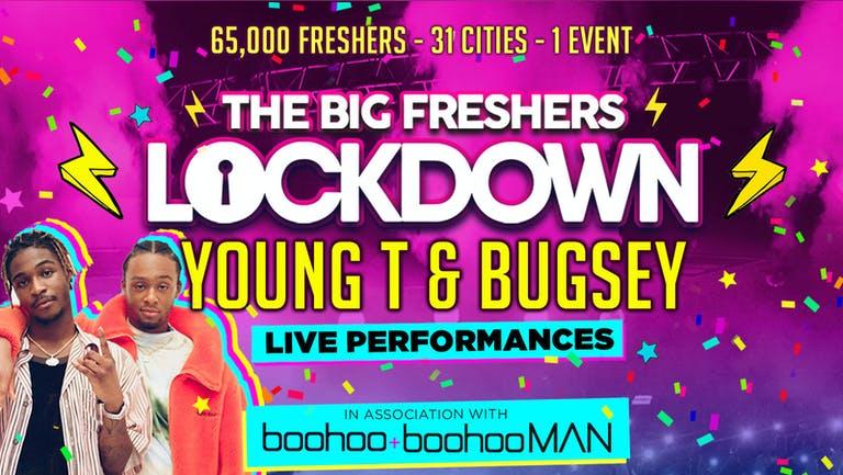 BRIGHTON FRESHERS - BIG FRESHERS LOCKDOWN presents YOUNG T & BUGSY! in association with BOOHOO & BOOHOO MAN !!