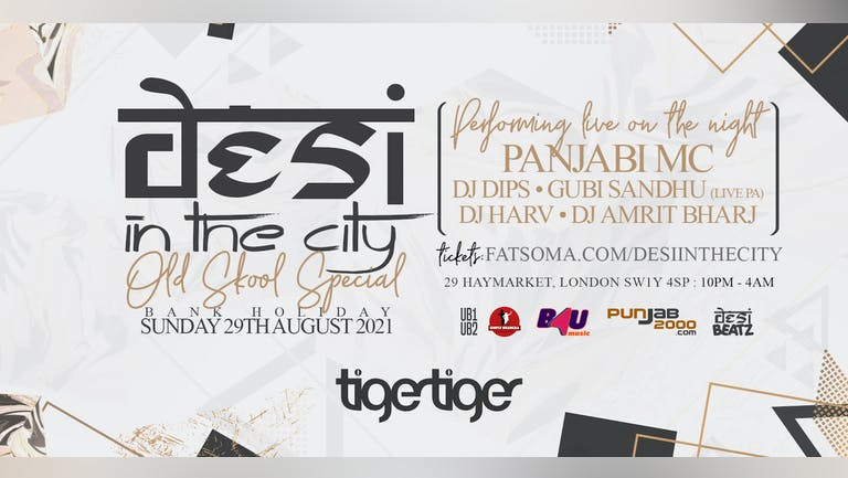 Desi In The City : Old Skool Special!  [TIGER TIGER] BANK HOL SUN 29th AUG