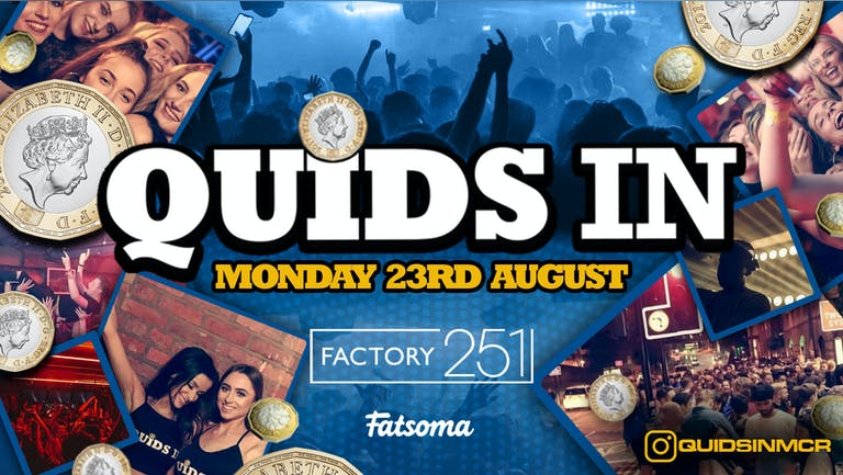 QUIDS IN Mondays at Factory !! Manchester's BIGGEST Week Night !!  FINAL 50 TICKETS !