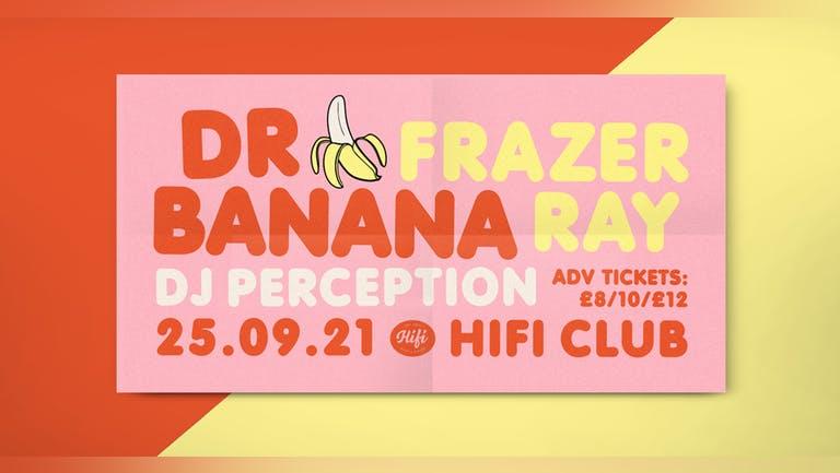 Hifi x Dr Banana: Dr. Banana, Frazer Ray & DJ Perception