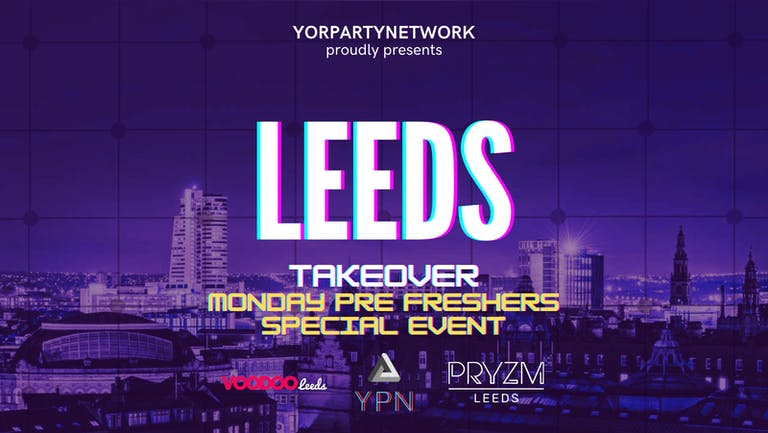 Pre Freshers - Leeds Takeover Monday at PRYZM Leeds