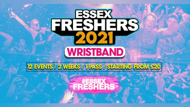 🚨SOLD OUT 🚨Essex Freshers 2021 Fortnight Wristband - 2 WEEKS / 12 EVENTS!