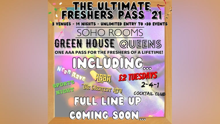 Soho's Ultimate Freshers Pass 2021! 14 Nights, 3 Venues, Over 30 Events! 1 Pass! - Unlimited Entry!