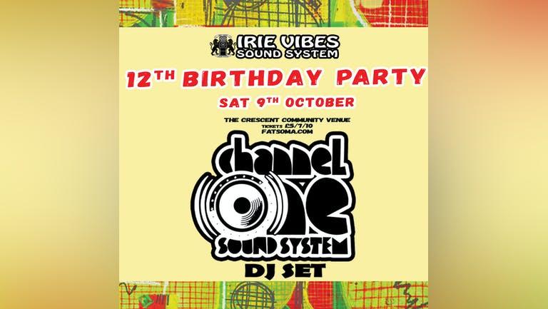 Irie Vibes 12th Birthday: Channel One Sound System DJ Set