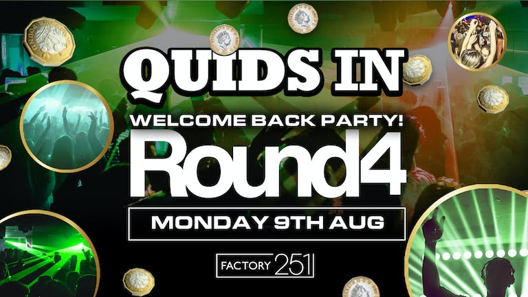 QUIDS IN Mondays - Welcome Back ROUND 4 !! FINAL 50 TICKETS ! Manchester's BIGGEST Weekly Monday