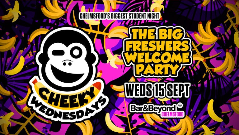 Cheeky Wednesdays • The Big Freshers Welcome Party / ENTRY AVAILABLE ON THE DOOR FROM 10:45PM