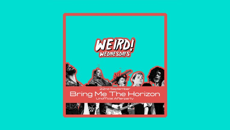 WEIRD! Bring Me The Horrizon Afterparty! - Wednesday 22nd September 2021