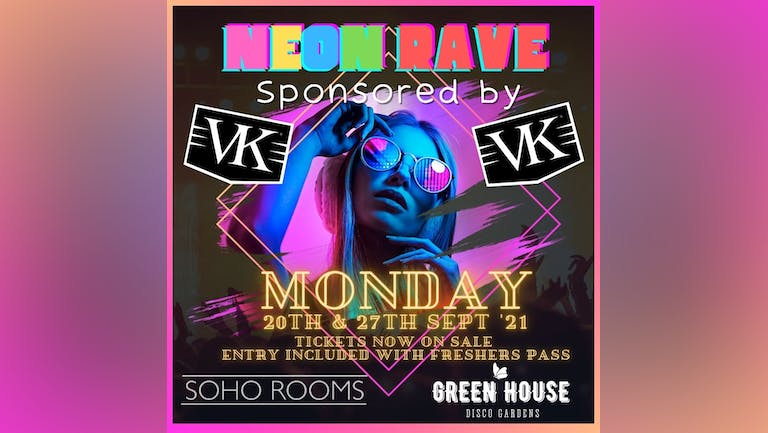 NEON RAVE - Sponsored by VK (Free merch & stash) - Soho Rooms + Greenhouse Double Venue Experience! - One Ticket, 2 Venues!