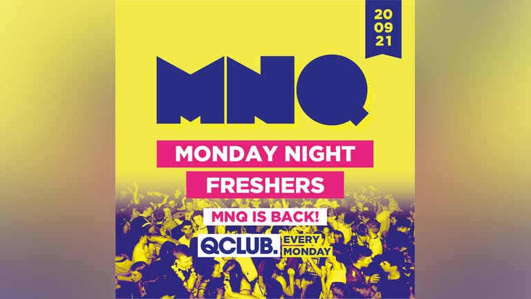 MNQ - Monday Night Freshers (SOLD OUT)