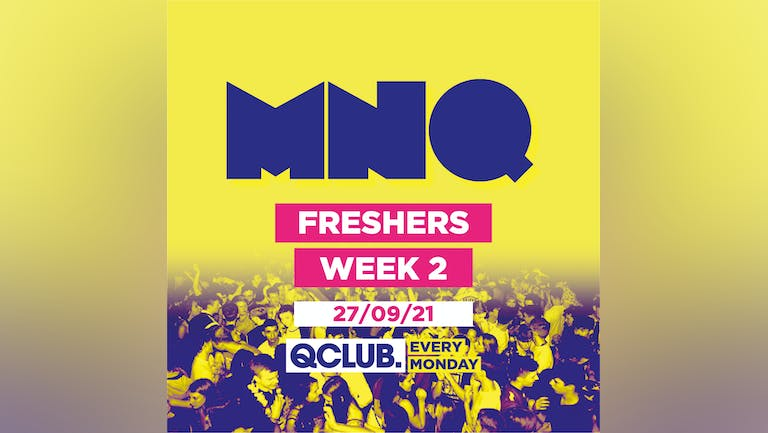 MNQ - Freshers Week 2 (SOLD OUT)