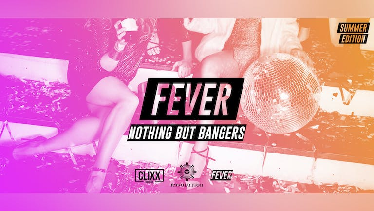 Fever - Nothing But Bangers // SUMMER SESSIONS - £1.50 Drinks + Free shots