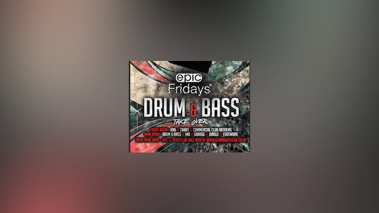 Epic Friday Drum & Bass take over 27/08/2021