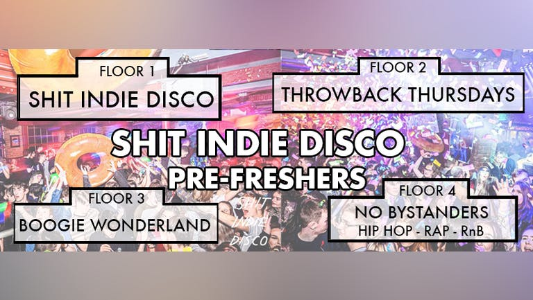 Shit Indie Disco - 4 Floors - Pre Freshers Party