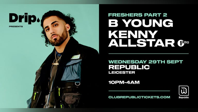 [FINAL TICKETS] Drip. Freshers Part 2 feat B YOUNG & KENNY ALLSTAR Live