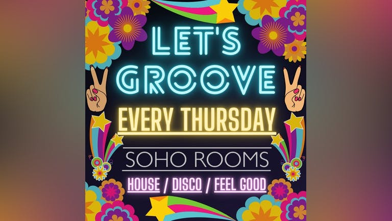 Let's Groove! All the best in House, Disco & Feel Good Anthems! (Included in Soho's Freshers Pass)