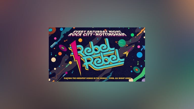 Rebel Rebel - (ADVANCE TICKETS NOW SOLD OUT - 700 TICKETS AVAILABLE FOR PAY ON THE DOOR ON THE NIGHT) - Nottingham's Greatest Saturday Night - 16/10/21