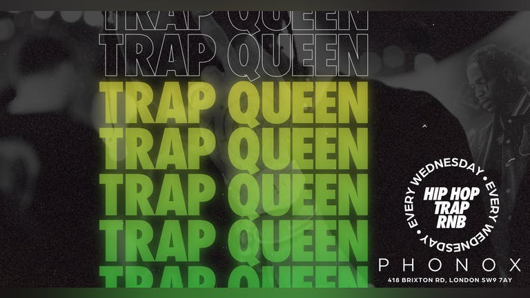 TRAP QUEEN 👑  Every Wednesday: Hip Hop, Trap, R&B And All Things Trill at PHONOX