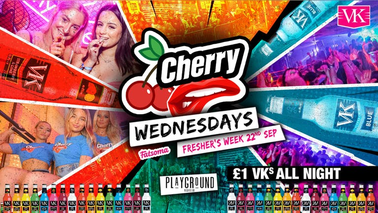 CH🍒RRY WEDNESDAYS !! £1 VK'S ALL NIGHT ⭐️ FRESHERS SPECIAL ⭐️ FINAL 50 TICKETS !!