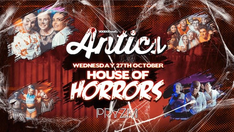Antics House of Horrors at PRYZM Leeds - 27th October