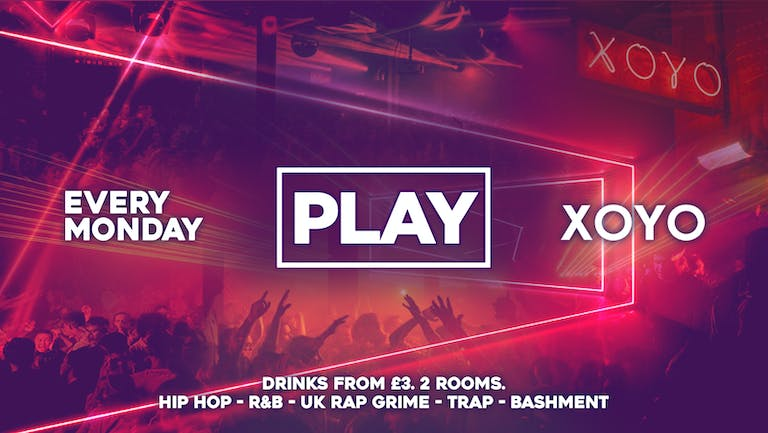 Play London @ XOYO! The Biggest Weekly Monday Student Night in London