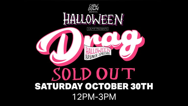 Chow Down Halloween: Saturday 30th October - A DRAG HALLOWEEN BRUNCH SPECIAL