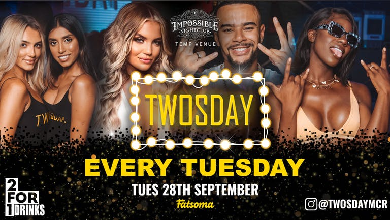 TWOSDAY AT IMPOSSIBLE 🤩 2-4-1 DRINKS Manchester's Biggest Tuesday 2 Years Running 🏆 FINAL 50 TICKETS !!