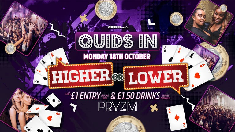 Quids In Mondays - Higher or Lower at PRYZM - 18th October