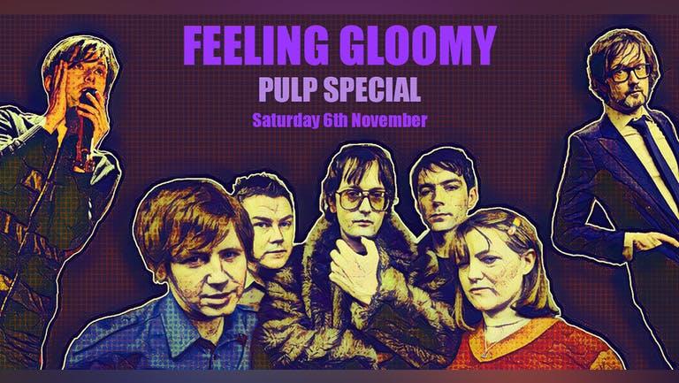 Feeling Gloomy - Pulp Special