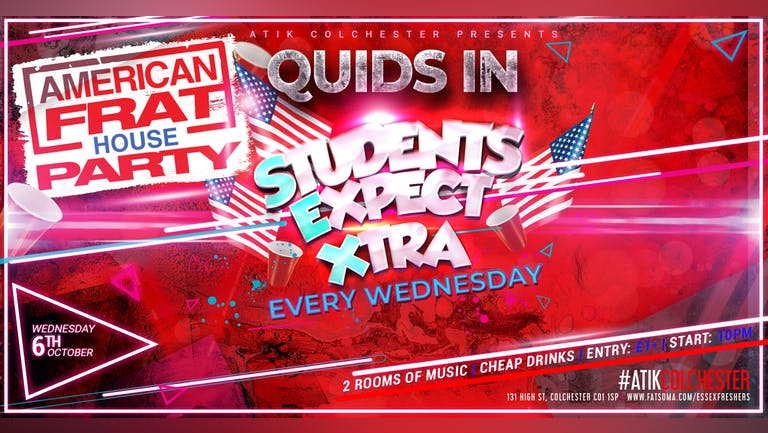 🚨Last 50 Tickets 🚨Quids In Presents Students Expect Xtra - AMERICAN FRAT PARTY! - Each  & Every Wednesday
