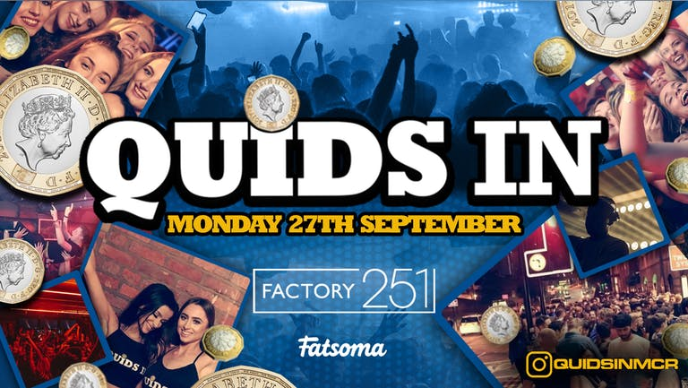 QUIDS IN Mondays at Factory !! Manchester's Biggest Week Night !!