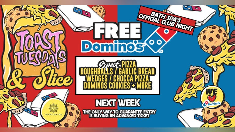 [LETS GET TOASTED] TICKETS ON THE DOOR - Toast Tuesdays - Toast 'n' Slice - Free Dominos