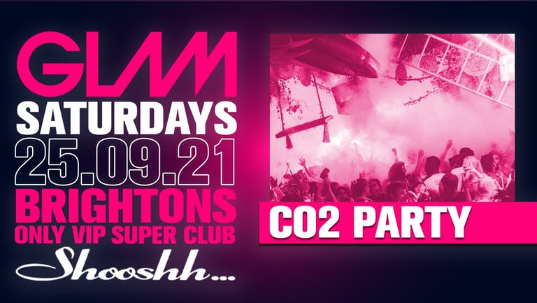 GLAM! Brightons Biggest Saturday Night - CO2 Party - 25th September
