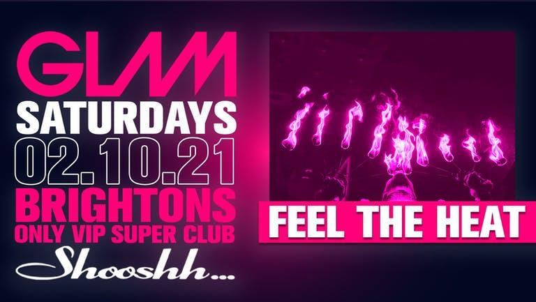 GLAM! Brightons Biggest Saturday Night - Feel The Heat - 2nd October