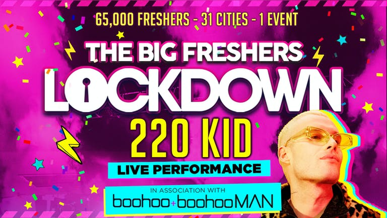 SWANSEA FRESHERS - BIG FRESHERS LOCKDOWN presents 220 KID in association with BOOHOO & BOOHOO MAN !! LESS THAN 100 TICKETS LEFT!