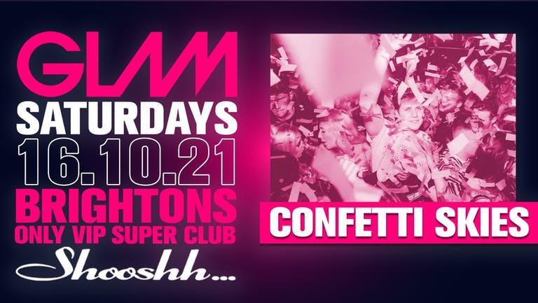 GLAM! Brightons Biggest Saturday Night - Confetti Skies - 16th October
