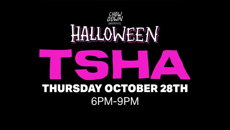 Chow Down Halloween: Thursday 28th October - TSHA (DJ Set)