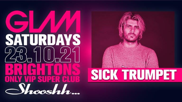 GLAM! Brightons Biggest Saturday Night - SICK TRUMPET LIVE - 23rd October