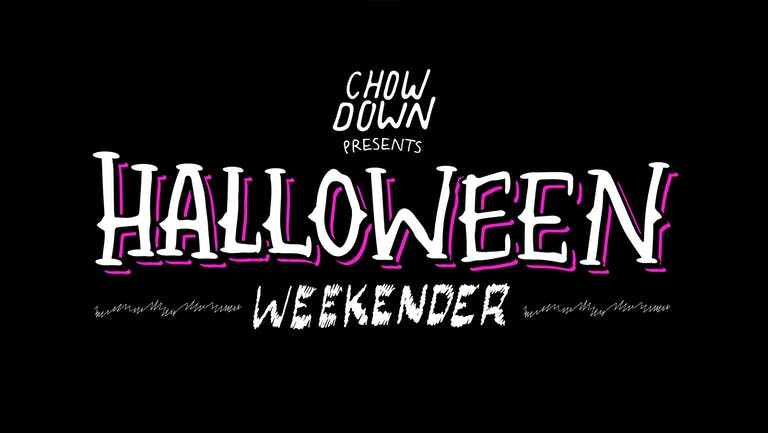 Chow Down Halloween: Friday 29th October